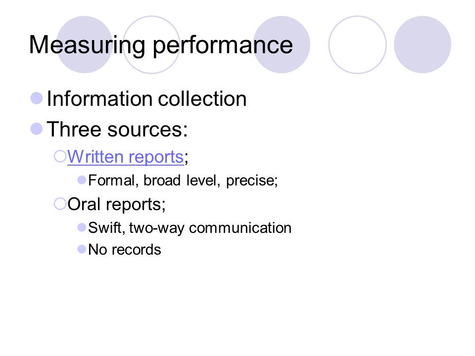 Measuring performance Information collection Three sources: Written reports; Written reports Formal, broad level, precise; Oral reports; Swift, two-wa
