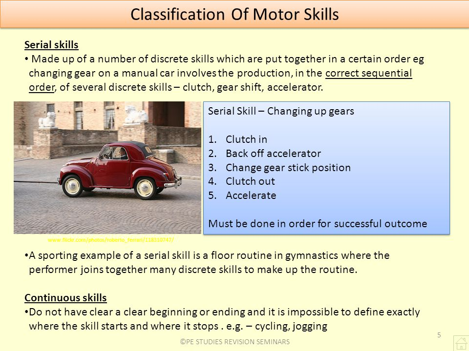 Classification Of Motor Skills Continuous skills Do not have clear a clear beginning or ending and it is impossible to define exactly where the skill