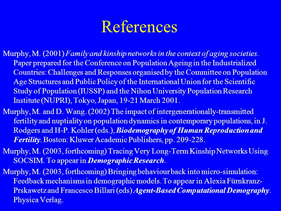 References Murphy, M.(2001) Family and kinship networks in the context of aging societies.