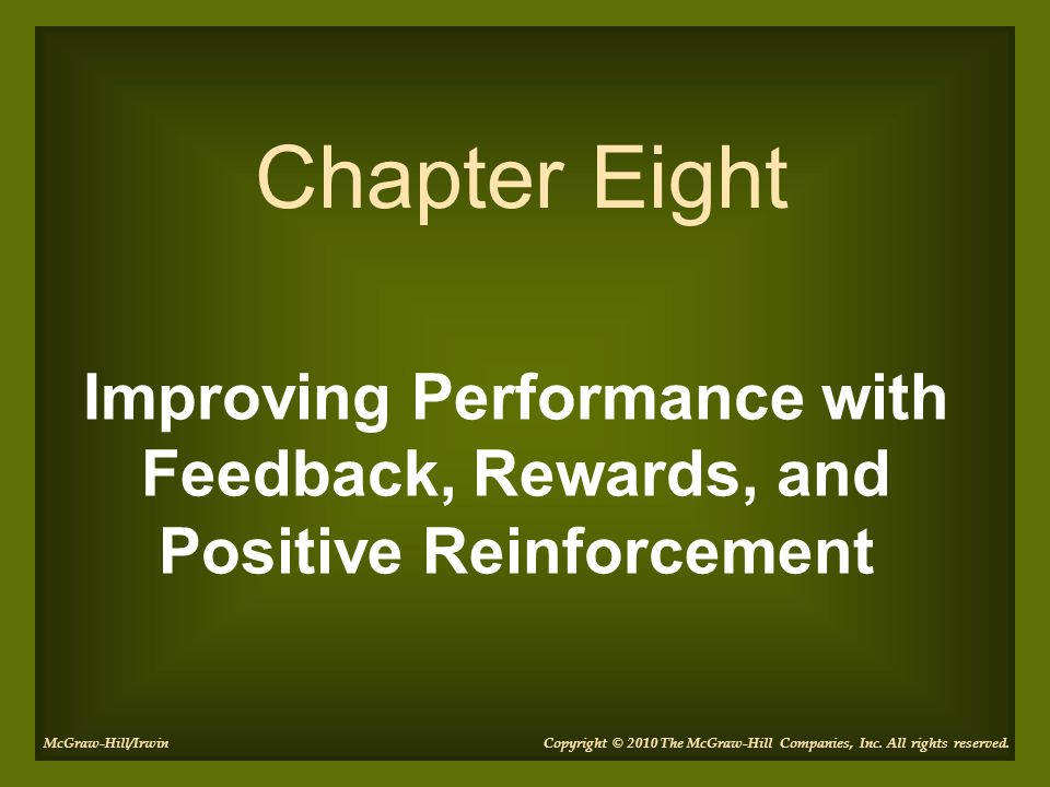 Improving Performance with Feedback, Rewards, and Positive Reinforcement Chapter Eight Copyright © 2010 The McGraw-Hill Companies, Inc. All rights res