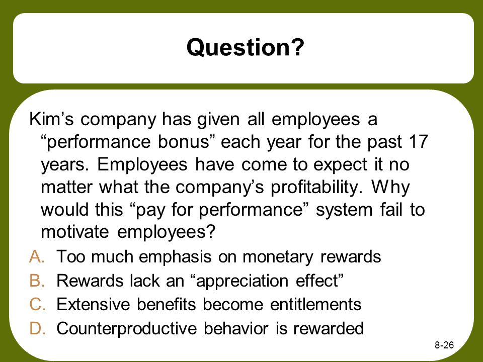 Question? Kims company has given all employees a performance bonus each year for the past 17 years. Employees have come to expect it no matter what th
