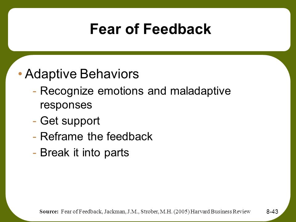 Fear of Feedback Adaptive Behaviors -Recognize emotions and maladaptive responses -Get support -Reframe the feedback -Break it into parts 8-43 Source: