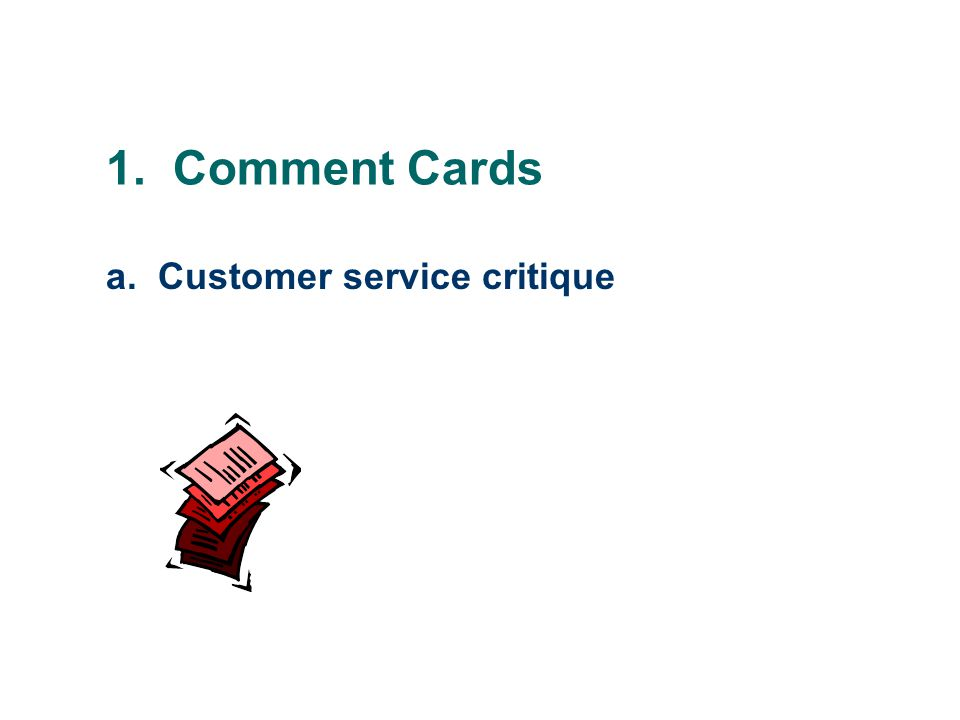 1. Comment Cards a. Customer service critique