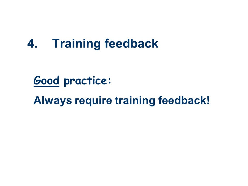 4.Training feedback Good practice: Always require training feedback!