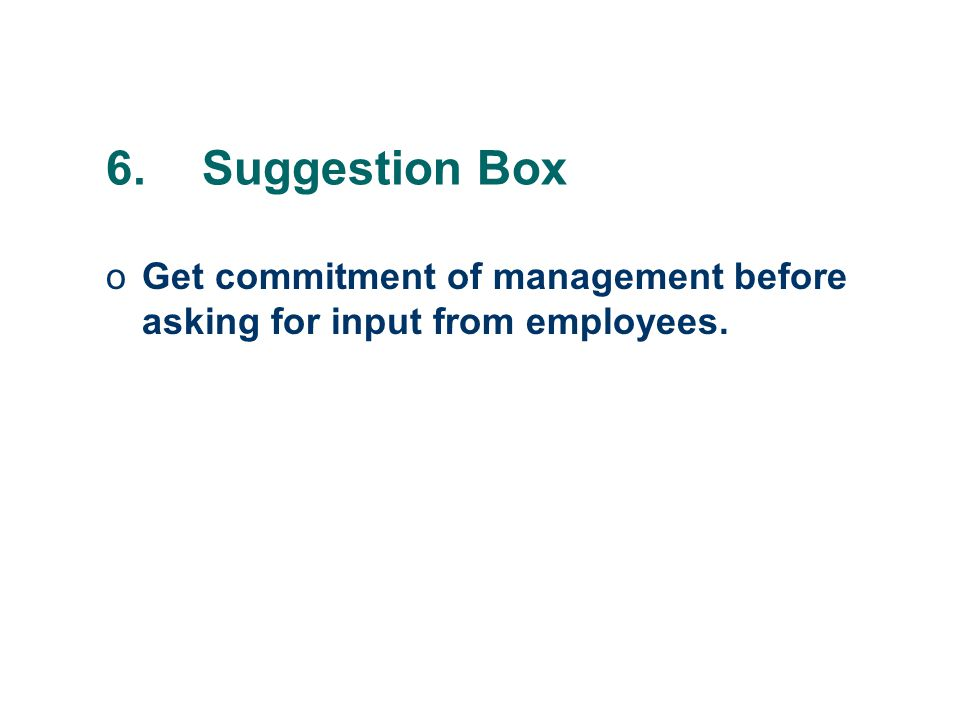 oGet commitment of management before asking for input from employees.