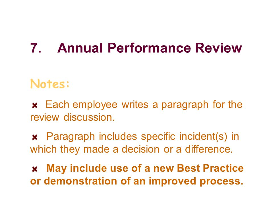 7.Annual Performance Review Notes: Each employee writes a paragraph for the review discussion.