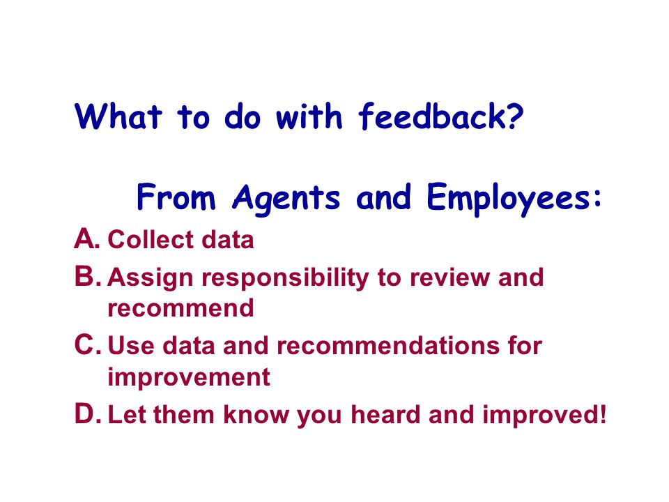 What to do with feedback. From Agents and Employees: A.