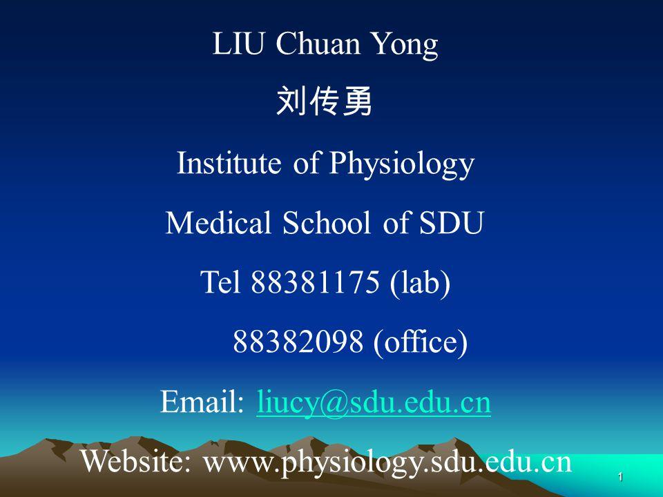 1 LIU Chuan Yong Institute of Physiology Medical School of SDU Tel 88381175 (lab) 88382098 (office) Email: liucy@sdu.edu.cnliucy@sdu.edu.cn Website: w