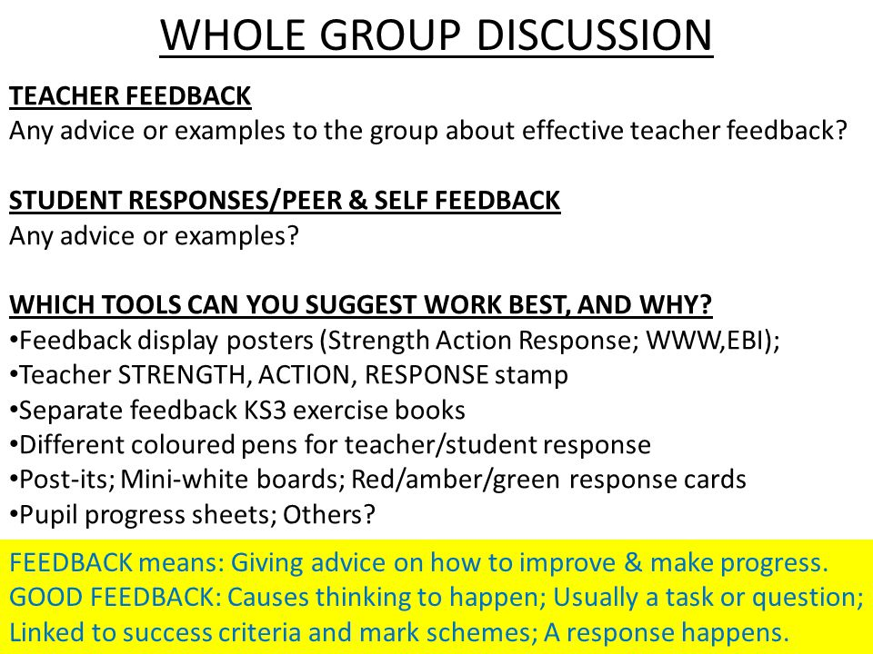 WHOLE GROUP DISCUSSION TEACHER FEEDBACK Any advice or examples to the group about effective teacher feedback? STUDENT RESPONSES/PEER & SELF FEEDBACK A