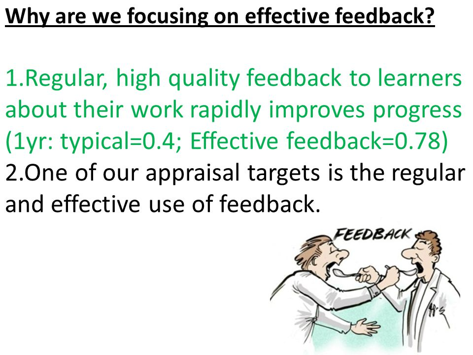 Why are we focusing on effective feedback? 1.Regular, high quality feedback to learners about their work rapidly improves progress (1yr: typical=0.4;