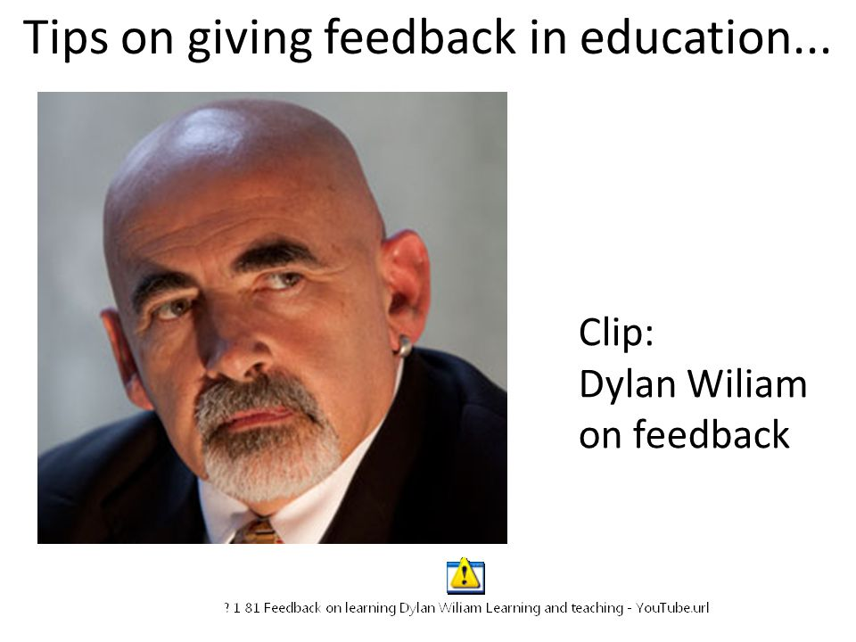 Tips on giving feedback in education... Clip: Dylan Wiliam on feedback