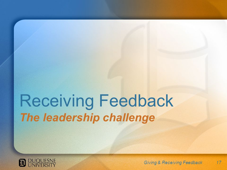 17 Receiving Feedback The leadership challenge