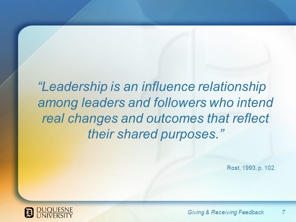Leadership is an influence relationship among leaders and followers who intend real changes and outcomes that reflect their shared purposes.