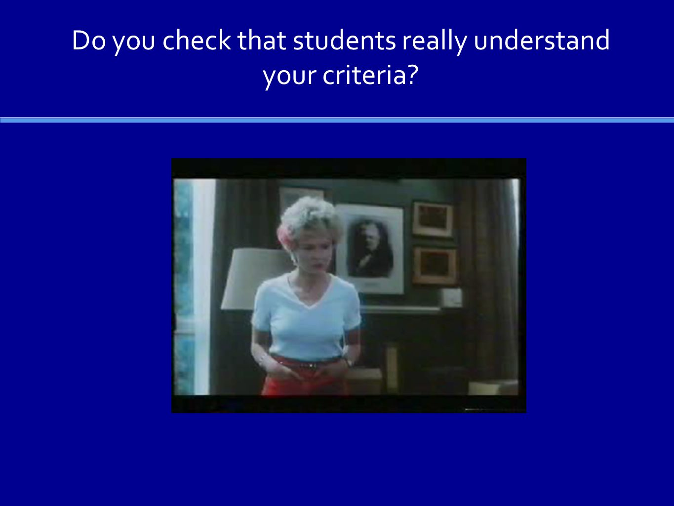 Do you check that students really understand your criteria?