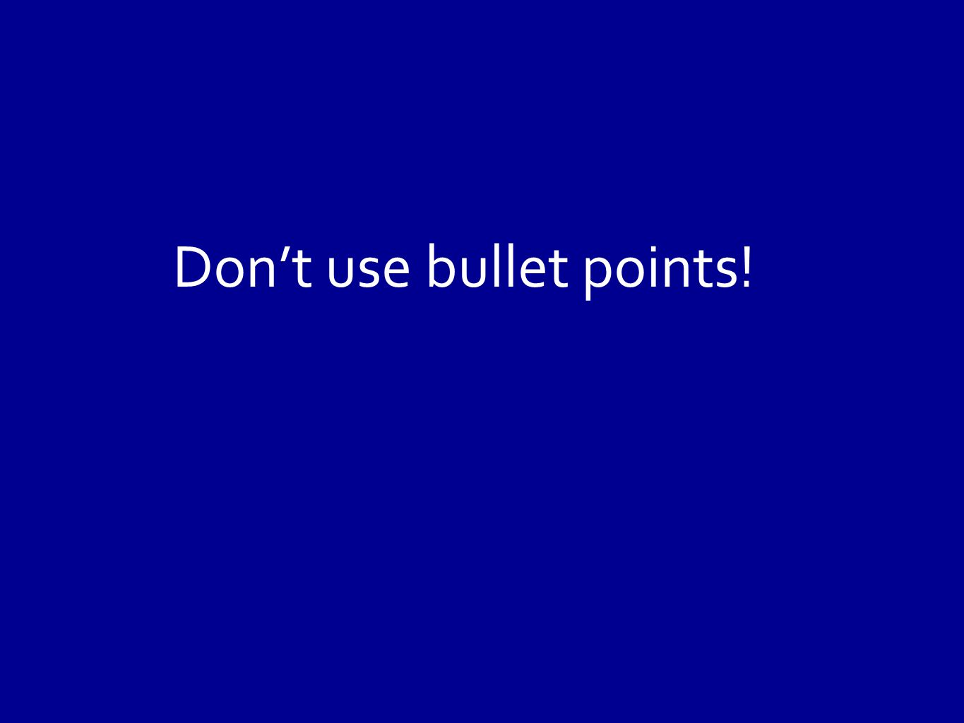 Dont use bullet points!