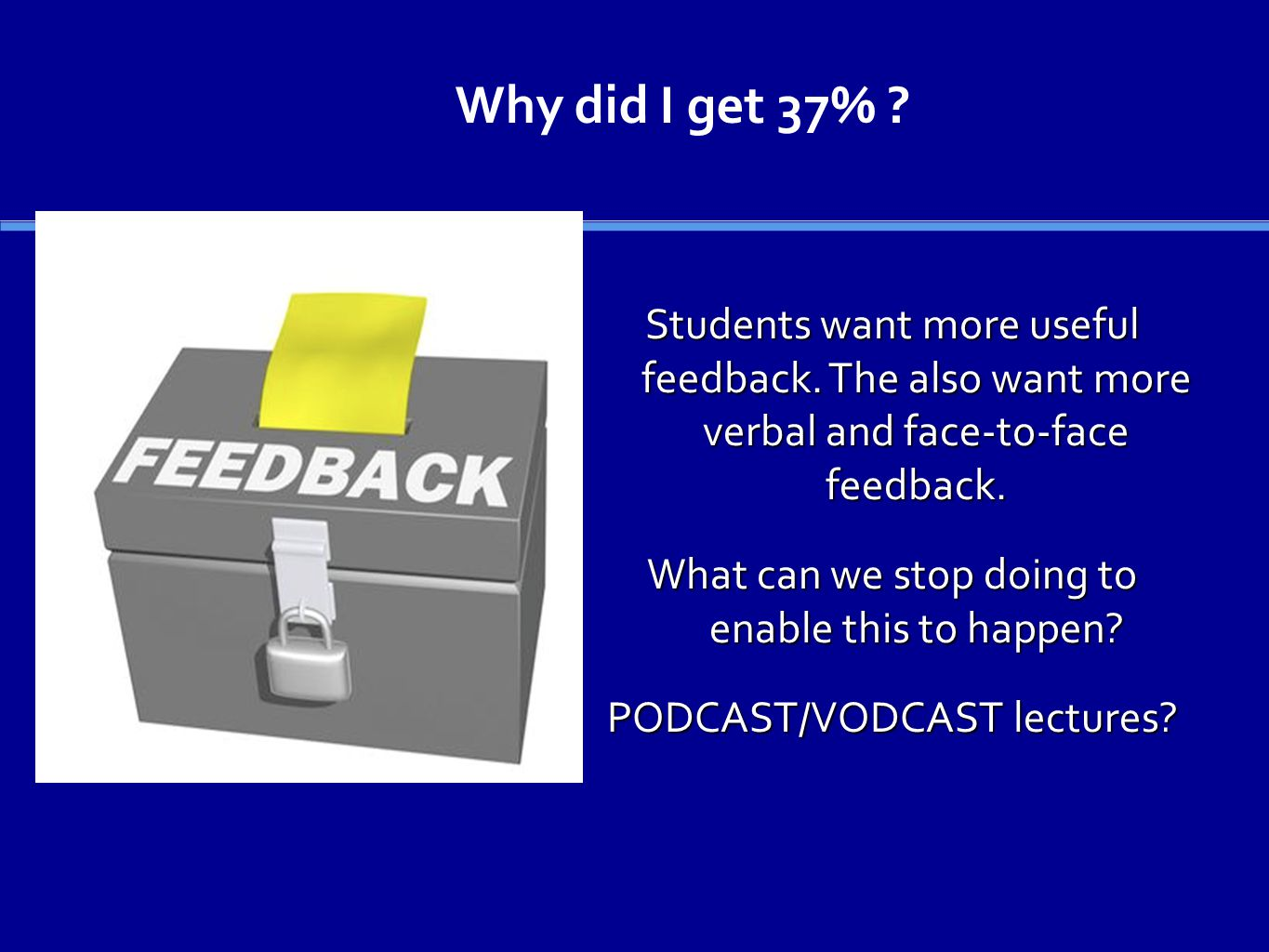 Students want more useful feedback. The also want more verbal and face-to-face feedback.