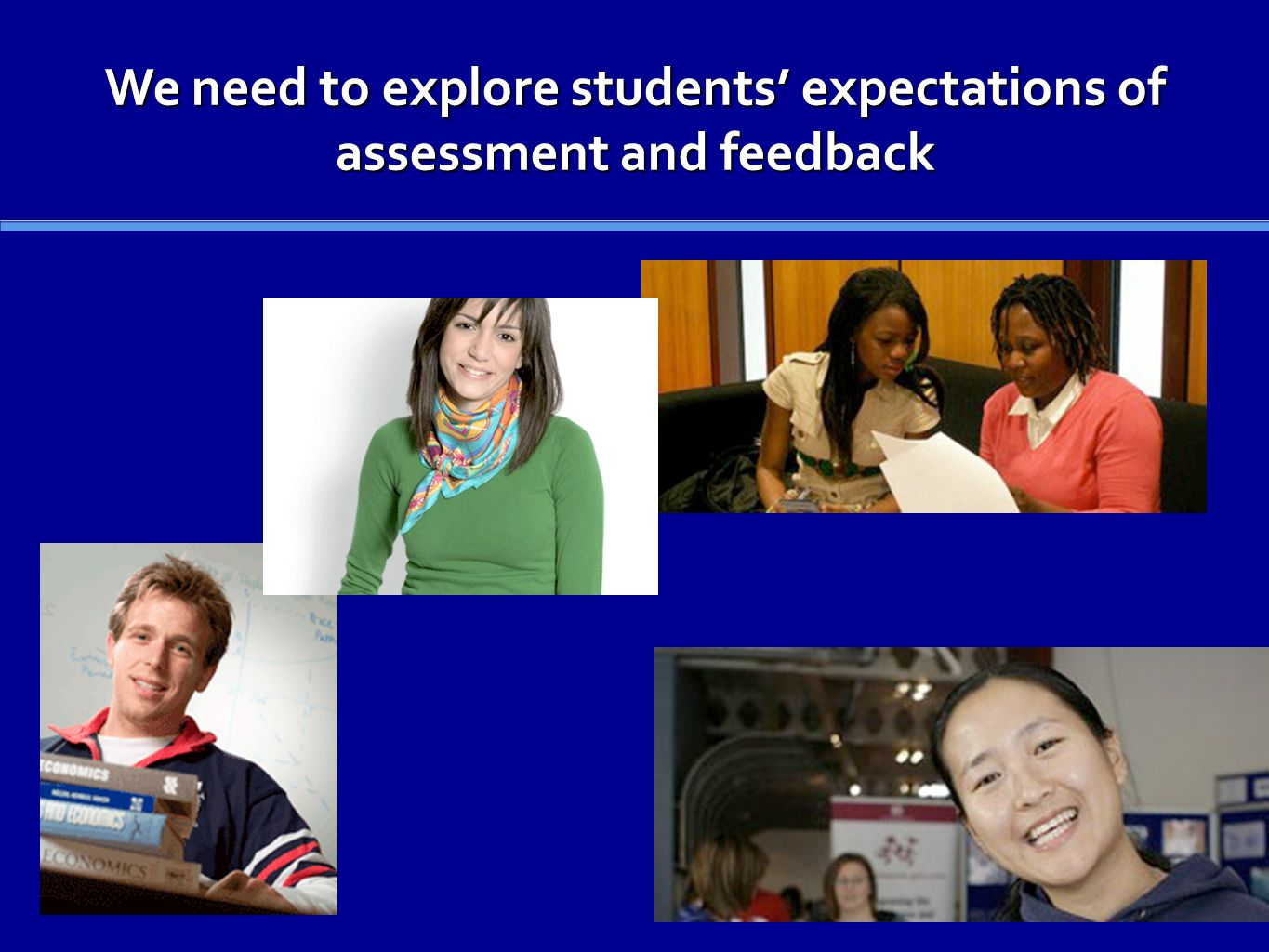 We need to explore students expectations of assessment and feedback