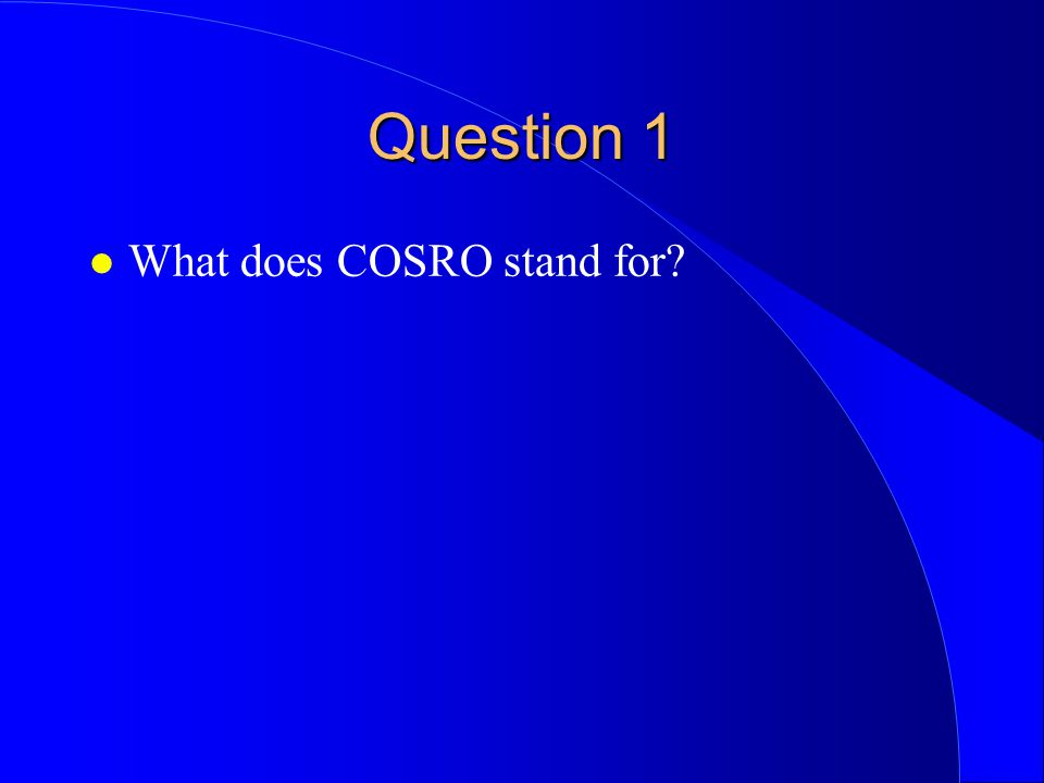 Question 1 l What does COSRO stand for?