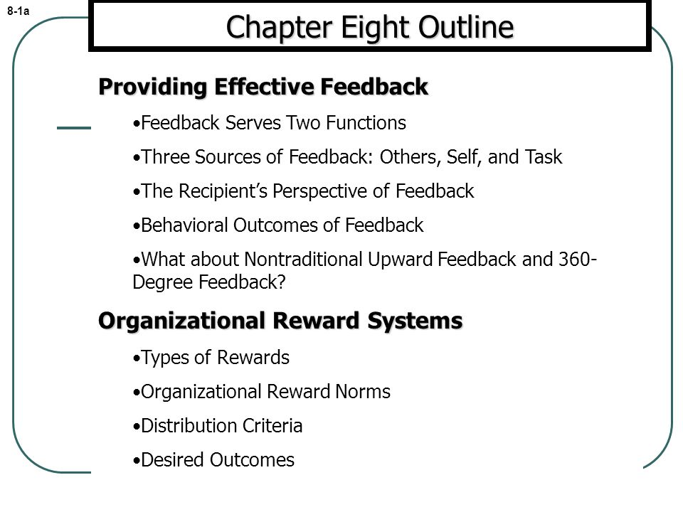 Providing Effective Feedback Feedback Serves Two Functions Three Sources of Feedback: Others, Self, and Task The Recipients Perspective of Feedback Behavioral Outcomes of Feedback What about Nontraditional Upward Feedback and 360- Degree Feedback.