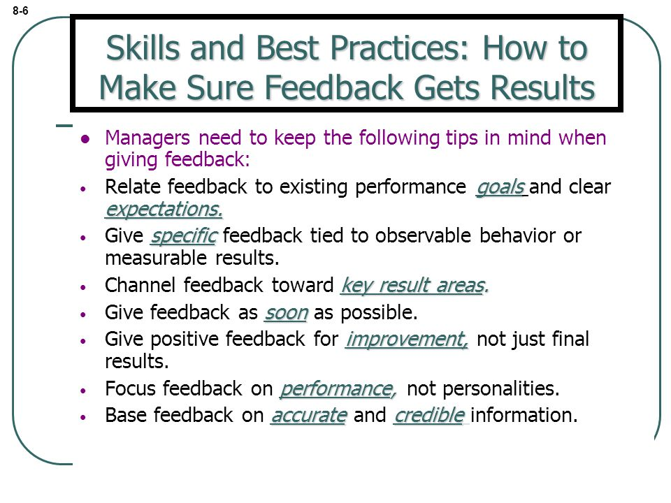 Managers need to keep the following tips in mind when giving feedback: goals expectations.