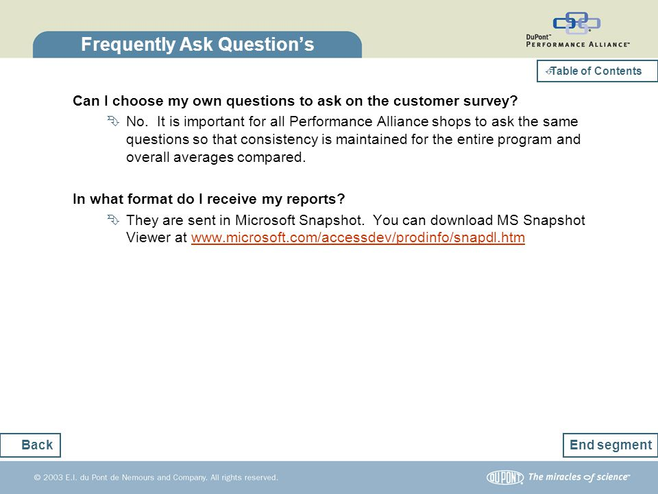 Frequently Ask Questions Can I choose my own questions to ask on the customer survey? No. It is important for all Performance Alliance shops to ask th