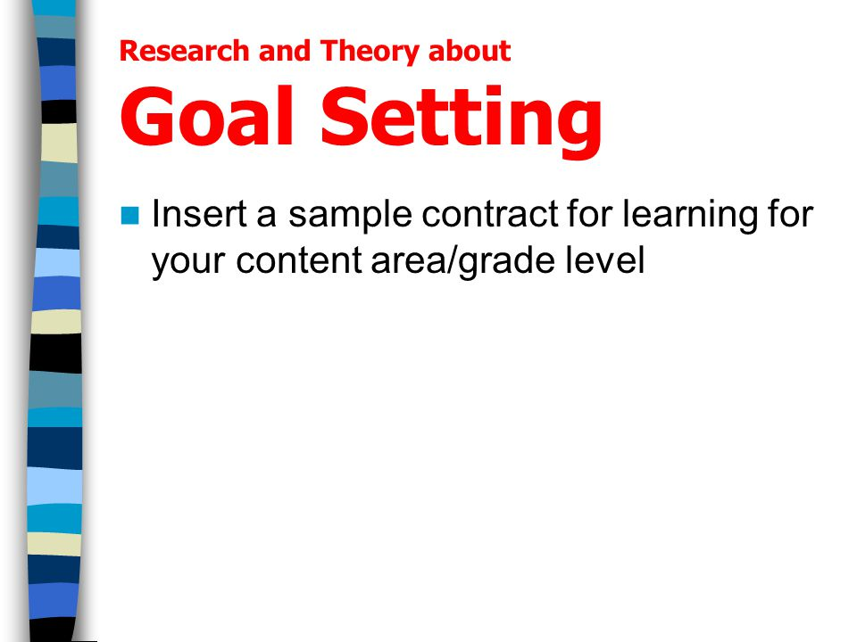 Research and Theory about Goal Setting Insert a sample contract for learning for your content area/grade level