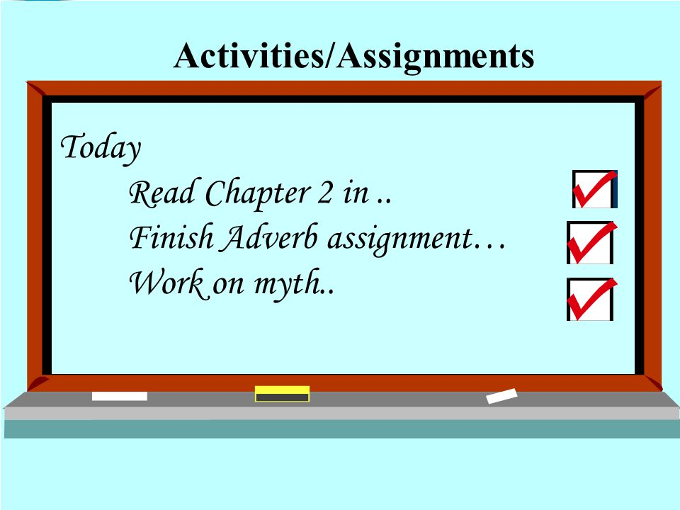 Today Read Chapter 2 in.. Finish Adverb assignment… Work on myth.. Activities/Assignments