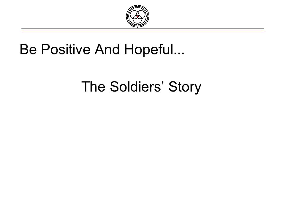 Be Positive And Hopeful … The Soldiers Story