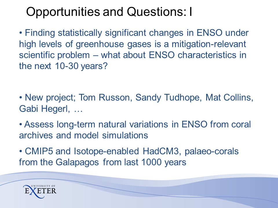 Opportunities and Questions: I Finding statistically significant changes in ENSO under high levels of greenhouse gases is a mitigation-relevant scientific problem – what about ENSO characteristics in the next 10-30 years.