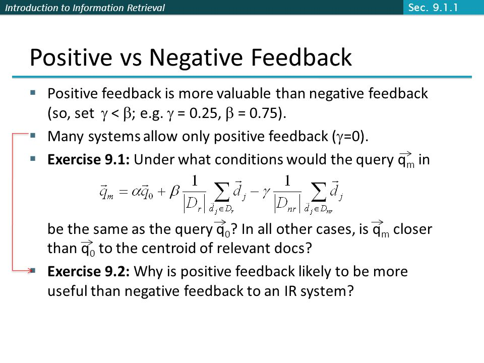 Introduction to Information Retrieval Positive vs Negative Feedback Positive feedback is more valuable than negative feedback (so, set < ; e.g. = 0.25