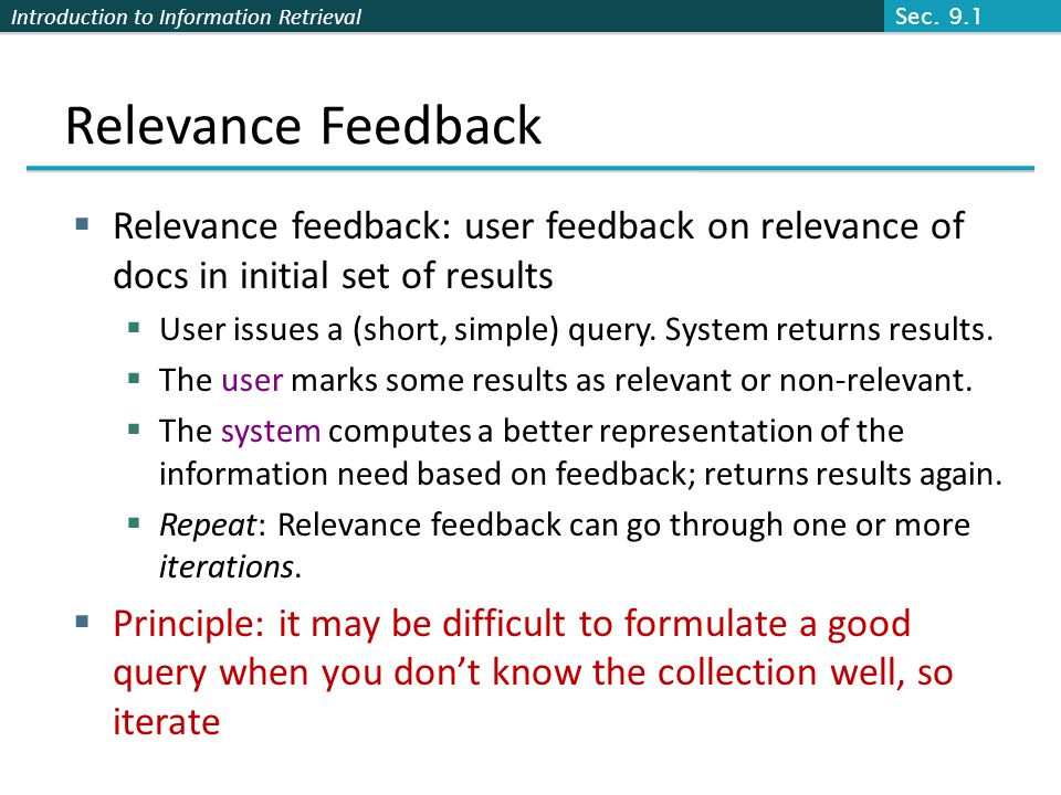 Introduction to Information Retrieval Relevance Feedback Relevance feedback: user feedback on relevance of docs in initial set of results User issues
