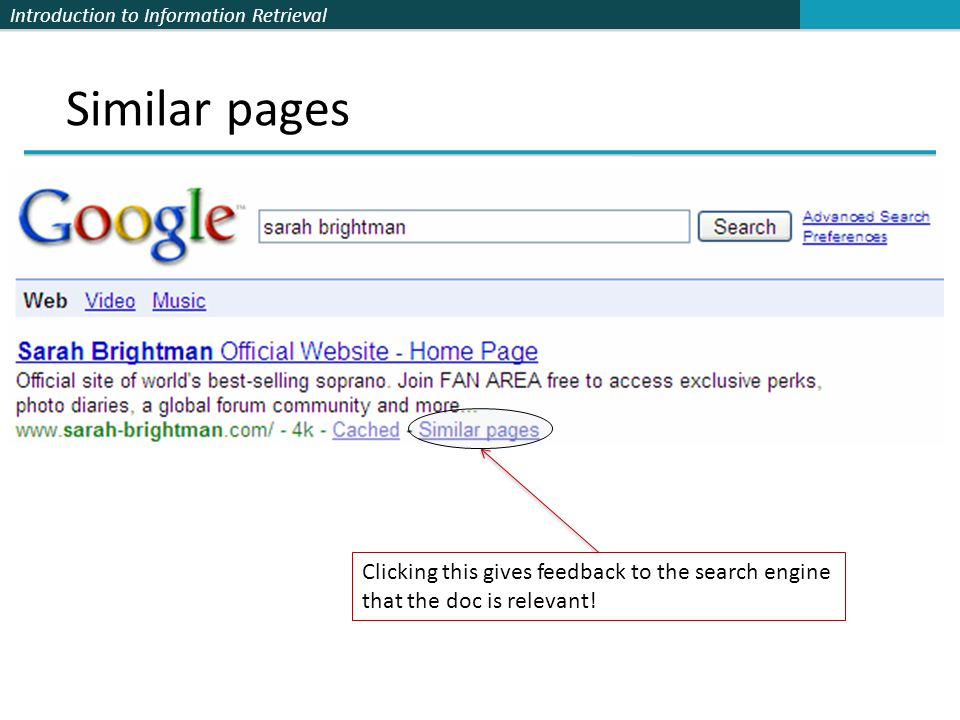 Introduction to Information Retrieval Similar pages Clicking this gives feedback to the search engine that the doc is relevant!