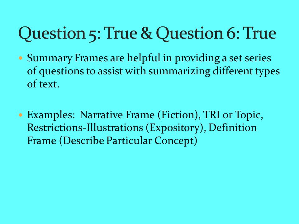 Summary Frames are helpful in providing a set series of questions to assist with summarizing different types of text.