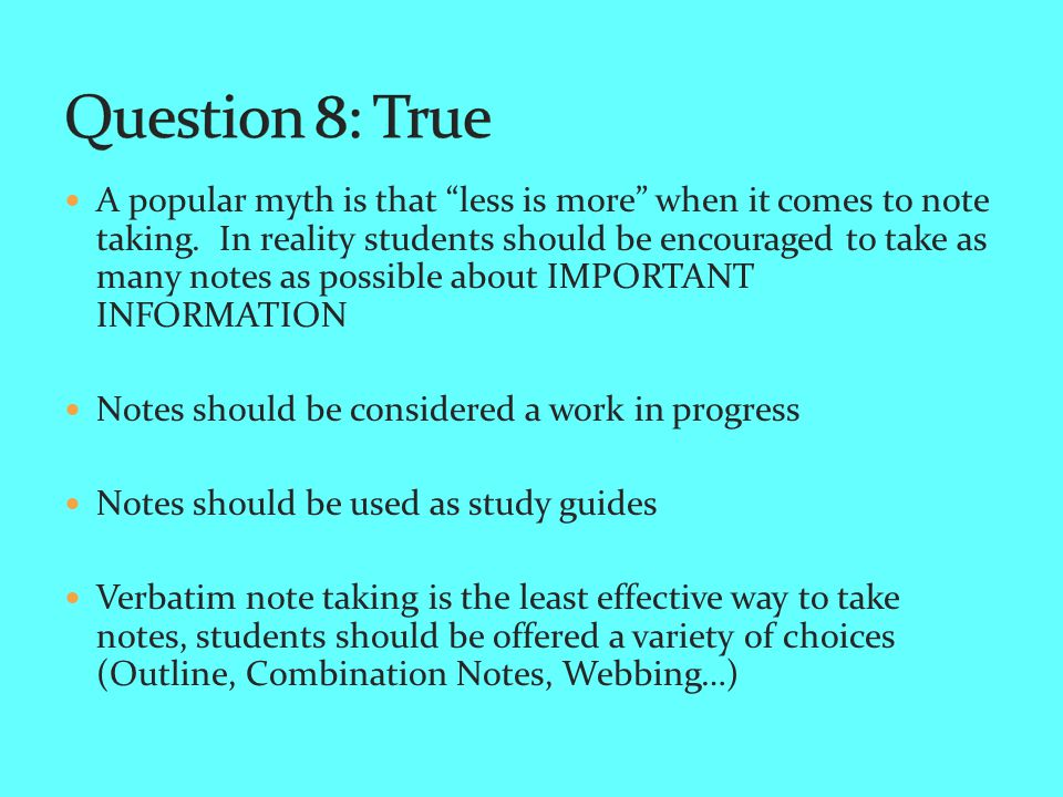 A popular myth is that less is more when it comes to note taking.