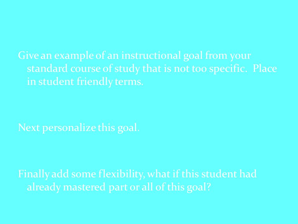 Give an example of an instructional goal from your standard course of study that is not too specific.