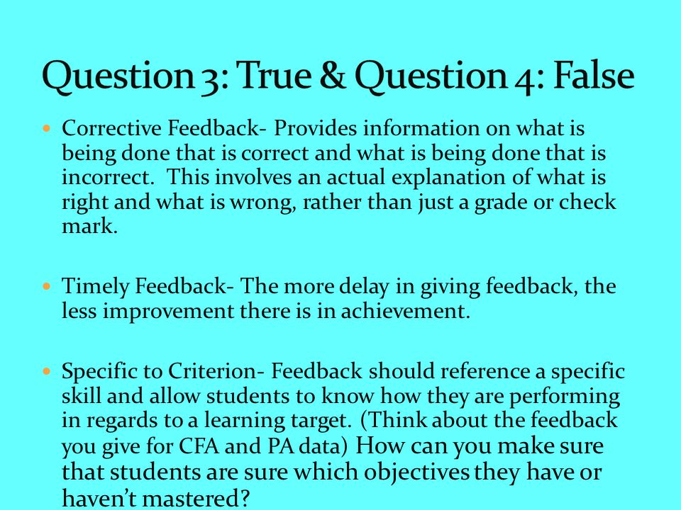 Corrective Feedback- Provides information on what is being done that is correct and what is being done that is incorrect.