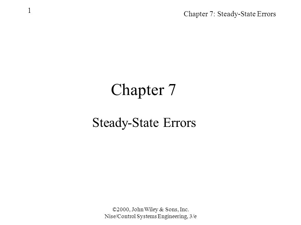 Chapter 7: Steady-State Errors 1 ©2000, John Wiley & Sons, Inc.