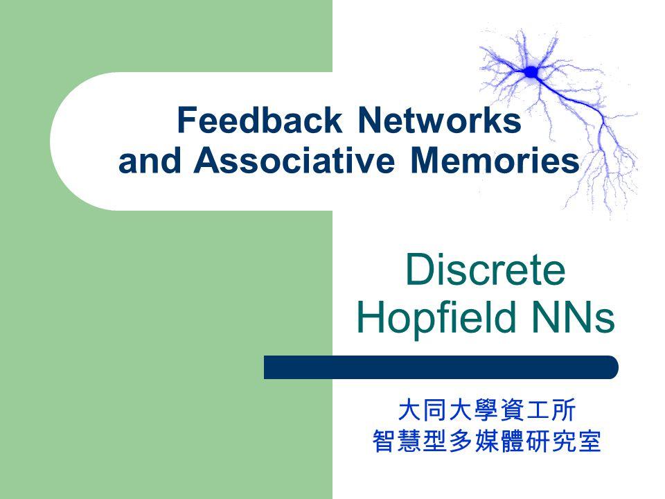 Feedback Networks and Associative Memories Discrete Hopfield NNs