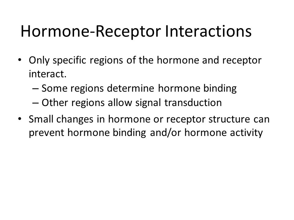 Hormone-Receptor Interactions Only specific regions of the hormone and receptor interact.