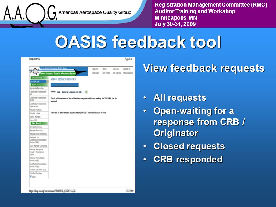 Registration Management Committee (RMC) Auditor Training and Workshop Minneapolis, MN July 30-31, 2009 OASIS feedback tool View feedback requests All requestsAll requests Open-waiting for a response from CRB / OriginatorOpen-waiting for a response from CRB / Originator Closed requestsClosed requests CRB respondedCRB responded