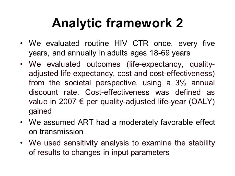 Analytic framework 2 We evaluated routine HIV CTR once, every five years, and annually in adults ages 18-69 years We evaluated outcomes (life-expectan