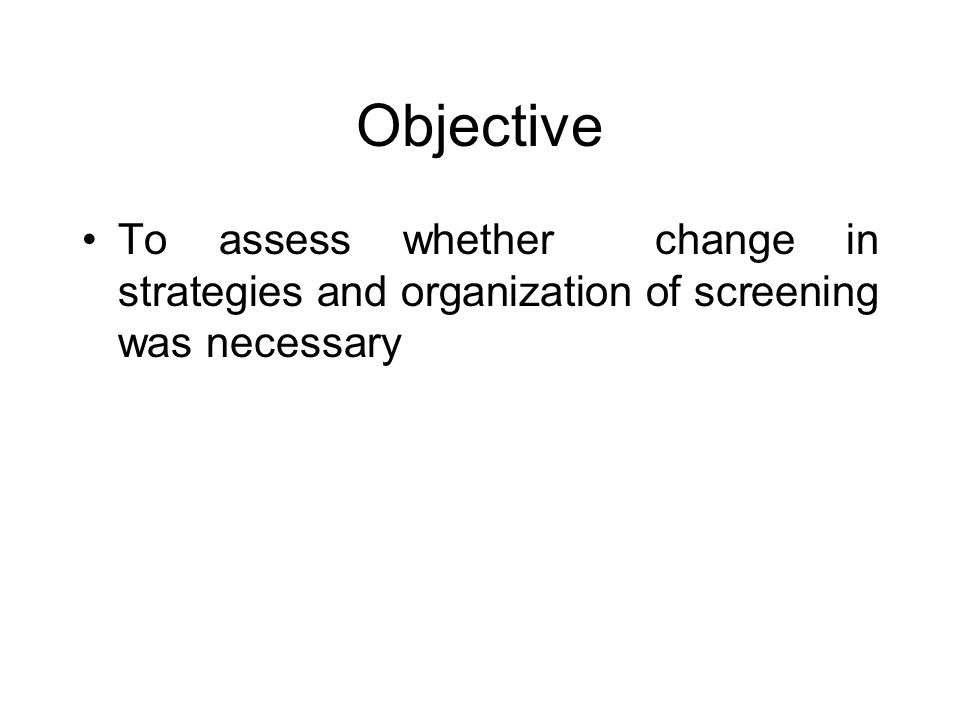 Objective To assess whether change in strategies and organization of screening was necessary
