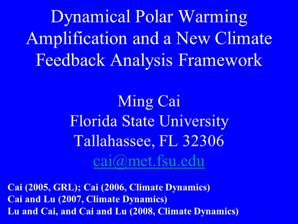 1 Dynamical Polar Warming Amplification and a New Climate Feedback Analysis Framework Ming Cai Florida State University Tallahassee, FL 32306 cai@met.