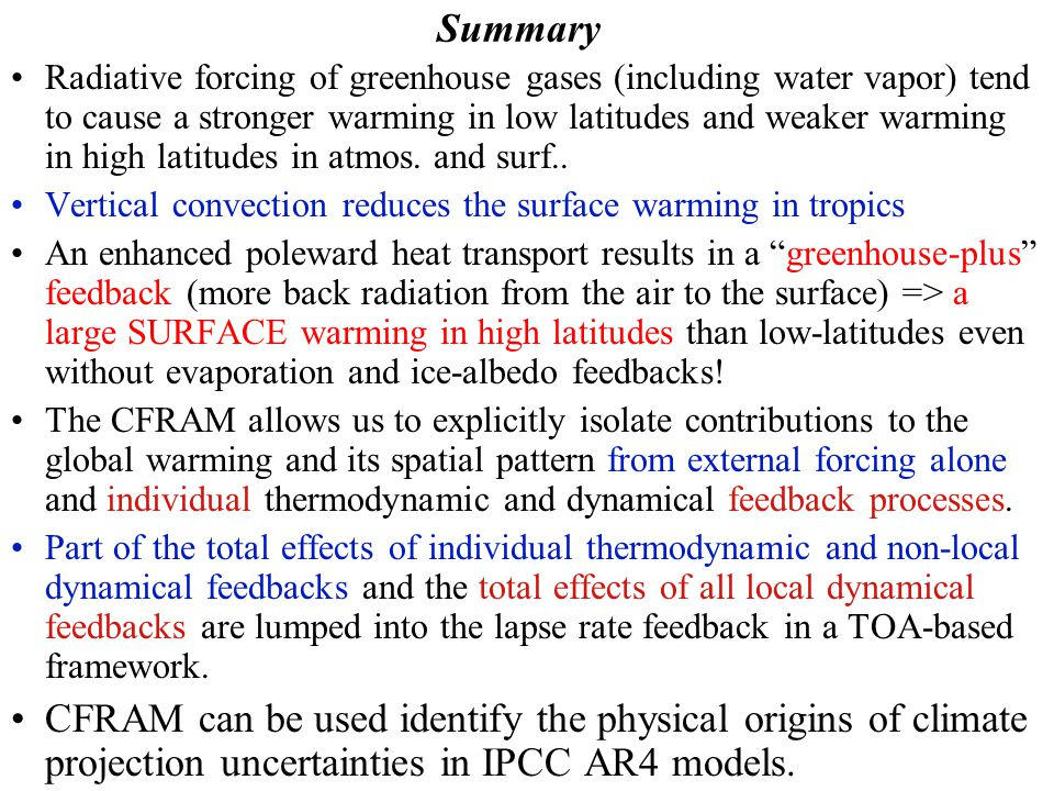 17 Summary Radiative forcing of greenhouse gases (including water vapor) tend to cause a stronger warming in low latitudes and weaker warming in high