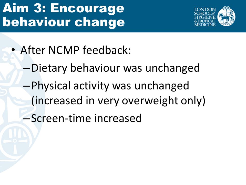 After NCMP feedback: – Dietary behaviour was unchanged – Physical activity was unchanged (increased in very overweight only) – Screen-time increased A