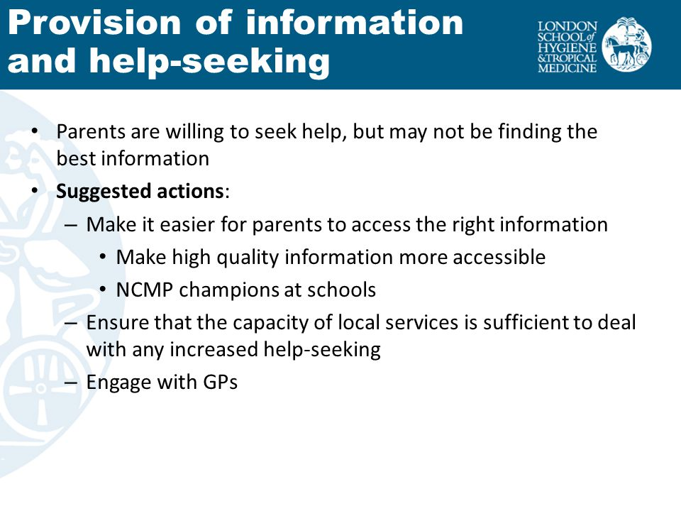Parents are willing to seek help, but may not be finding the best information Suggested actions: – Make it easier for parents to access the right info