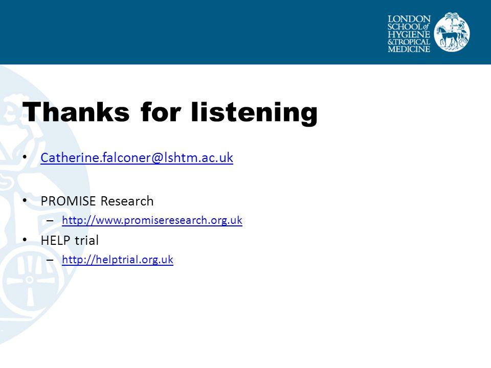 Thanks for listening Catherine.falconer@lshtm.ac.uk PROMISE Research – http://www.promiseresearch.org.uk http://www.promiseresearch.org.uk HELP trial – http://helptrial.org.uk http://helptrial.org.uk