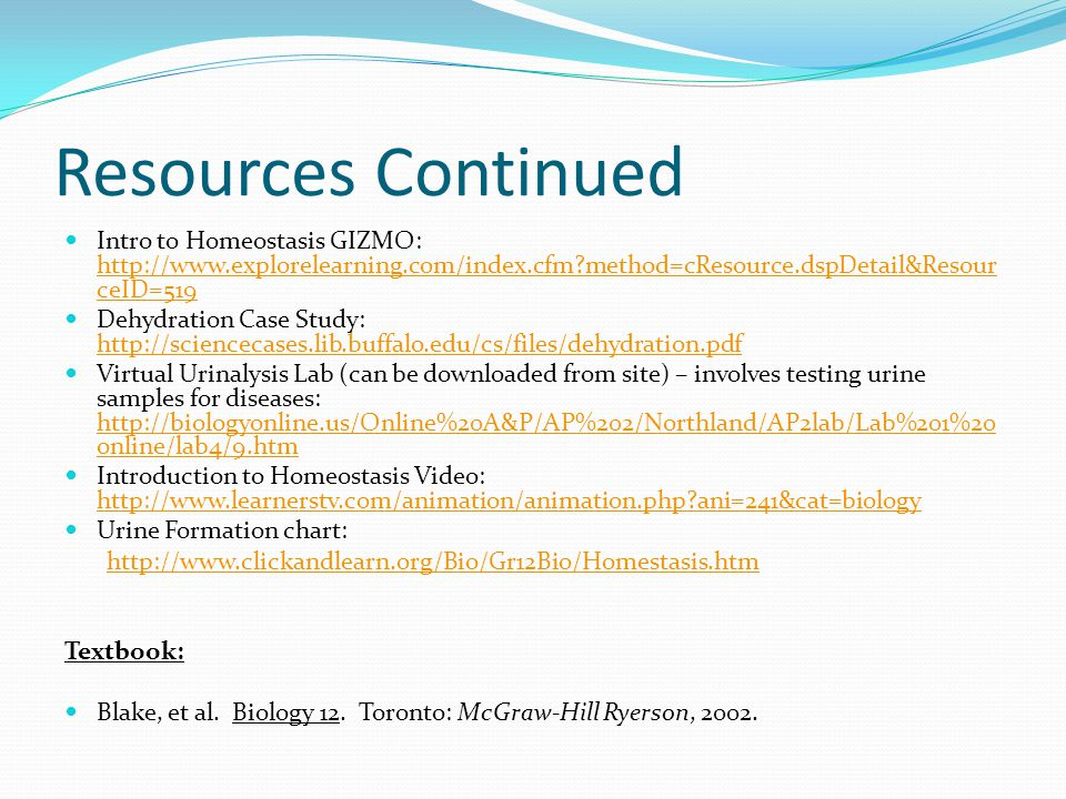 Resources Continued Intro to Homeostasis GIZMO: http://www.explorelearning.com/index.cfm?method=cResource.dspDetail&Resour ceID=519 http://www.explore