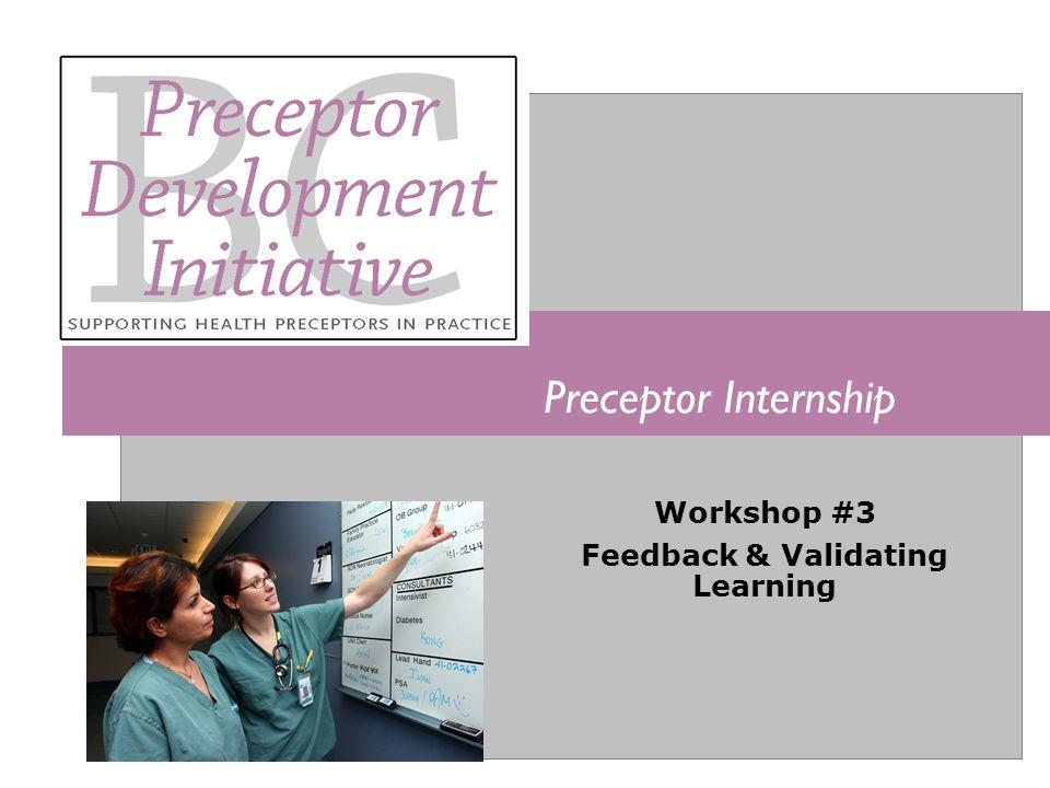 Preceptor Internship Workshop #3 Feedback & Validating Learning