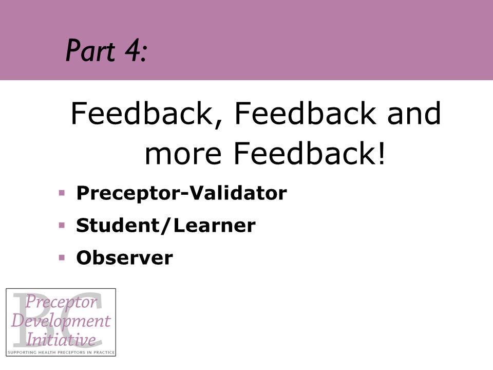 Part 4: Feedback, Feedback and more Feedback! Preceptor-Validator Student/Learner Observer
